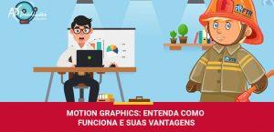 Como funcionam os Montions Graphics e suas vantagens com as dicas da AP Produções e Imagens
