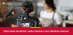Vídeos para Facebook: Porque a Sua Empresa Precisa | AP Produções e Imagens