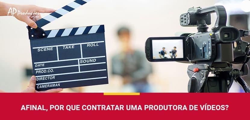 Afinal, Por que Contratar uma Produtora de Vídeos?