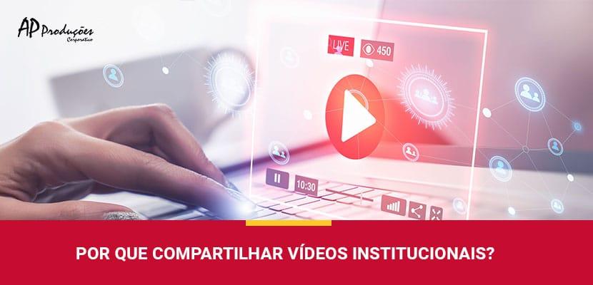 Por que Compartilhar Vídeos Institucionais?