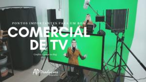 Comercial de TV pontos relevantes para um bom video comercial